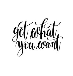 get what you want black and white hand written vector image