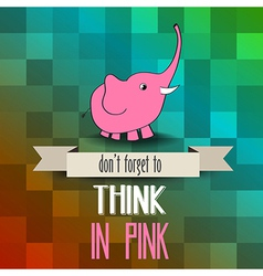 Poster with pink elephant and message dont forget vector