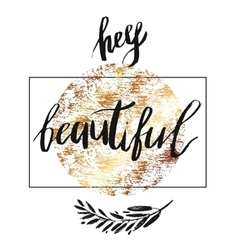Hey beautiful - lettering with hand drawn vector