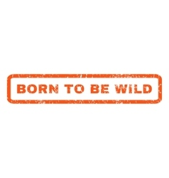 Born To Be Wild Rubber Stamp vector image