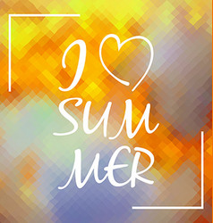 I love Summer over colorful polygonal background vector image