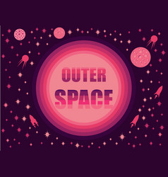outer space in 80s retro style space travel vector image