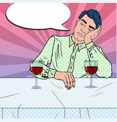 Alone sad man drinking wine in restaurant pop art vector