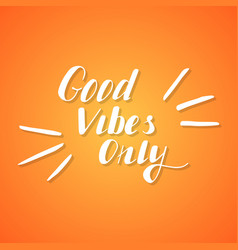 Hand written lettering good vibes only vector