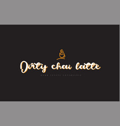 Dirty chai latte word text logo with coffee cup vector