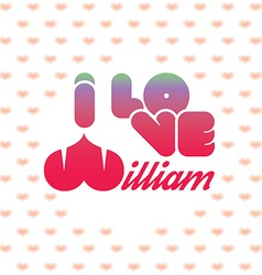 I love William vector image vector image