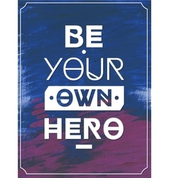 Be your own hero typographic background vector