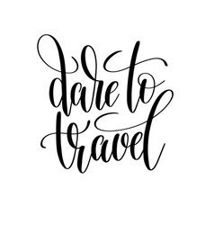 dare to travel black and white hand written vector image