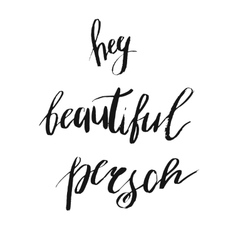 Hey beautiful person - hand drawn lettering vector