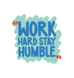Work hard stay humble vector