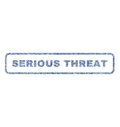 Serious threat textile stamp vector