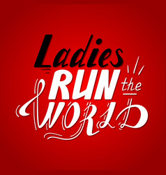 Lettering ladies run the world vector
