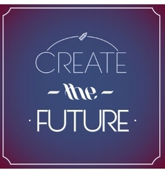 Create the future Typographic background vector image vector image