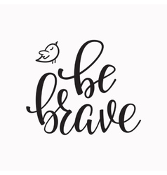Be brave quote typography vector