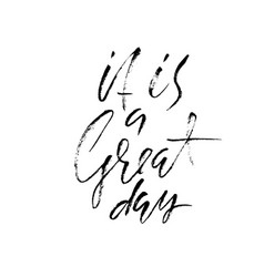 It is a great day inspirational and motivational vector