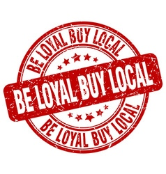 Be loyal buy local red grunge round vintage rubber vector
