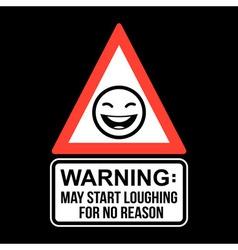 Warning May Start Loughing For No Reason T-shirt vector image