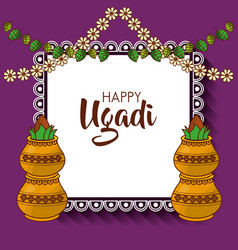 Happy ugadi hindu new year greeting card pot with vector