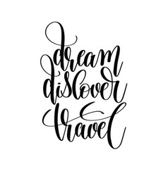 dream discover travel black and white hand written vector image