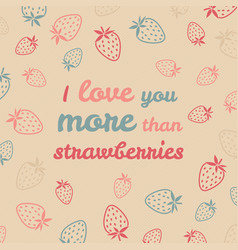 i love you more than strawberries typography vector image