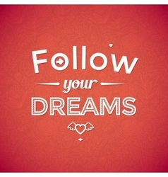 Follow your dreams typographic background vector