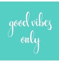 Positive quote good vibes only vector