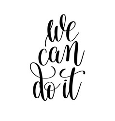 we can do it black and white motivational and vector image