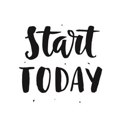 start today motivational hand written lettering vector image
