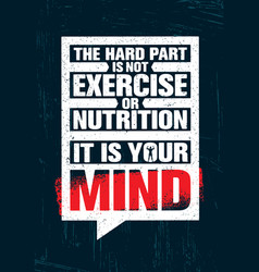 the hard part is not exercise or nutrition it is vector image vector image
