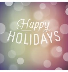 slogan bokeh xmas happy holidays vector image