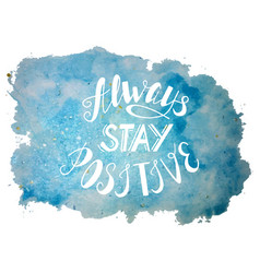 Always stay positive lettering vector