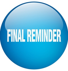 Final reminder blue round gel isolated push button vector