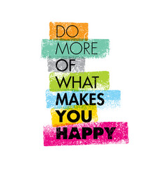 Do more of what makes you happy motivation quote vector