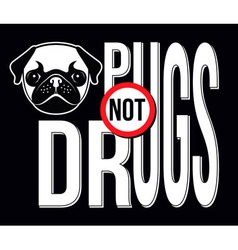 Pugs Not Drugs T-shirt Typography Graphics vector image vector image