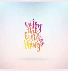 enjoy the little things inspirational quote about vector image vector image