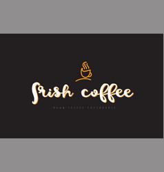 Irish coffee word text logo with coffee cup vector