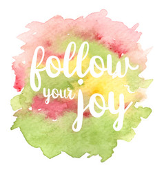 quote follow your joy vector image