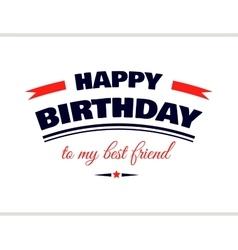 Happy birthday to my best friend vector