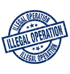 Illegal operation blue round grunge stamp vector