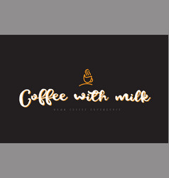coffee with milk word text logo with coffee cup vector image