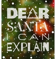 Dear santa i can explain christmas poster vector
