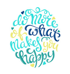 Do more of what makes you happy vector