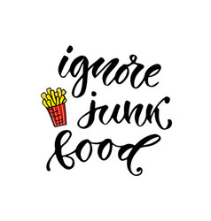 Ignore junk food - hand lettering phrase vector