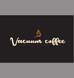 Vacuum coffee word text logo with coffee cup vector