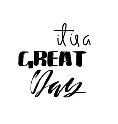 It is a great day dry brush calligraphy vector