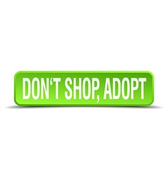Dont shop adopt green 3d realistic square isolated vector