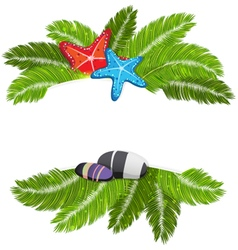 Palm branches with starfishes and pebble vector
