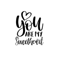 You are my sweetheart hand lettering phrase vector
