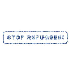 Stop refugees exclamation textile stamp vector
