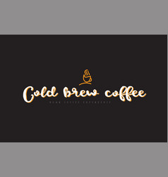Cold brew coffee word text logo with coffee cup vector